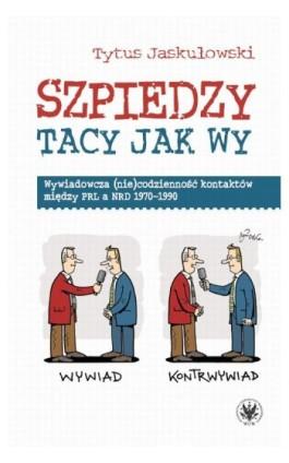Szpiedzy tacy jak wy - Tytus Jaskułowski - Ebook - 978-83-235-2129-7