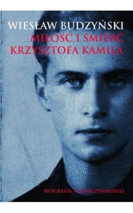 Miłość i śmierć Krzysztofa Kamila - Wiesław Budzyński - Ebook - 978-83-7595-819-5