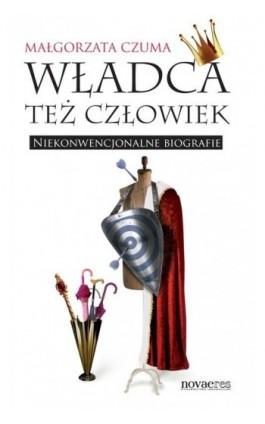 Władca też człowiek - Małgorzata Czuma - Ebook - 978-83-7722-874-6