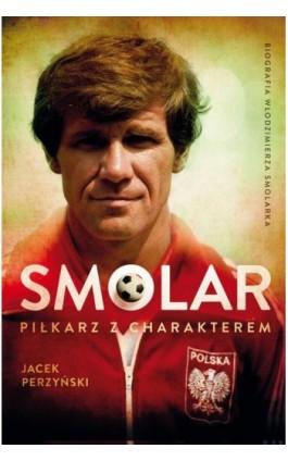 SMOLAR Piłkarz z charakterem - Jacek Perzyński - Ebook - 978-83-64185-46-5