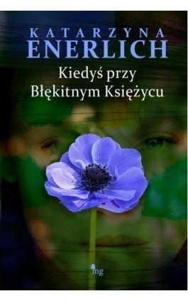 Kiedyś przy błękitnym księżycu - Katarzyna Enerlich - Ebook - 978-83-7779-017-5