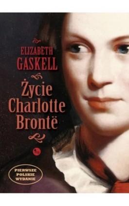Życie Charlotte Bronte - Elizabeth Gaskell - Ebook - 978-83-7779-090-8
