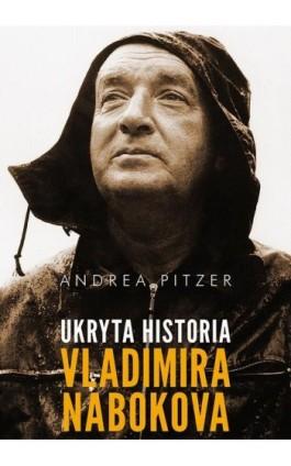 Ukryta historia Vladimira Nabokova - Andrea Pitzer - Ebook - 978-83-7758-784-3