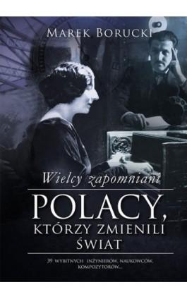 Wielcy zapomniani. Polacy, którzy zmienili świat - Marek Borucki - Ebook - 978-83-287-0027-7