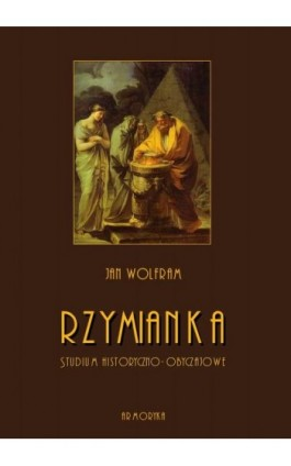 Rzymianka. Studium historyczno-obyczajowe - Jan Wolfram - Ebook - 978-83-8064-402-1