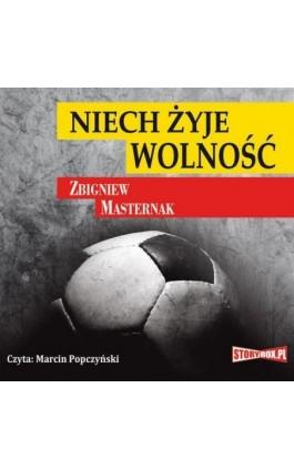 Niech żyje wolność - Zbigniew Masternak - Audiobook - 978-83-7927-256-3