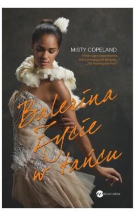 Balerina Życie w tańcu - Misty Copeland - Ebook - 978-83-8032-040-6