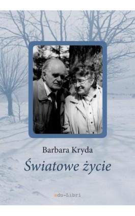 Światowe życie - Kryda Barbara - Ebook - 978-83-63804-67-1