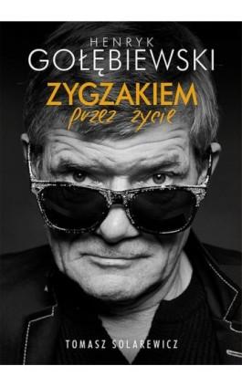 Zygzakiem przez życie - Henryk Gołębiewski - Ebook - 978-83-287-0106-9