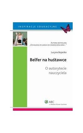 Belfer na huśtawce. O autorytecie nauczyciela - Lucyna Bojarska - Ebook - 978-83-264-4607-8