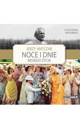 Noce i dnie mojego życia - Jerzy Antczak - Audiobook - 978-83-7927-573-1