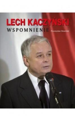 Lech Kaczyński. Wspomnienie - Przemysław Słowiński - Ebook - 978-83-7835-066-8
