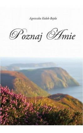 Poznaj Amie - Agnieszka Kułak-Bejda - Ebook - 978-83-65697-13-4