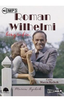 Roman Wilhelmi Biografia - Marcin Rychcik - Audiobook - 9788379277308