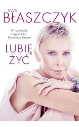 Lubię żyć - Ewa Błaszczyk - Ebook - 978-83-7988-393-6