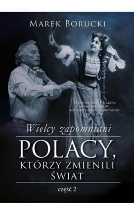 Wielcy zapomniani. Polacy, którzy zmienili świat. Część 2 - Marek Borucki - Ebook - 978-83-287-0321-6