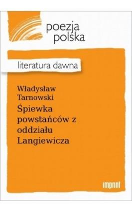 Śpiewka powstańców z oddziału Langiewicza - Władysław Tarnowski - Ebook - 978-83-270-4248-4