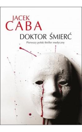 Doktor Śmierć - Jacek Caba - Ebook - 978-83-7885-021-2