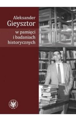 Aleksander Gieysztor w pamięci i badaniach historycznych - Ebook - 978-83-235-3112-8