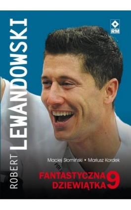 Robert Lewandowski Fantastyczna 9 - Maciej Słomiński - Ebook - 978-83-7773-695-1