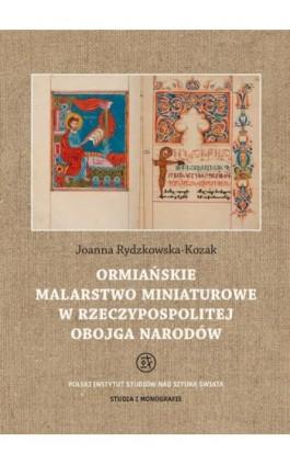 Ormiańskie malarstwo miniaturowe w Rzeczypospolitej Obojga Narodów - Joanna Rydzkowska-Kozak - Ebook - 978-83-62737-63-5