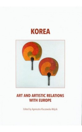 Korea art and artistic relations with Europe - Agnieszka Kluczewska-Wójcik - Ebook - 978-83-62737-42-0
