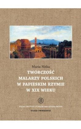 Twórczość malarzy polskich w papieskim Rzymie w XIX wieku - Maria Nitka - Ebook - 978-83-62737-40-6