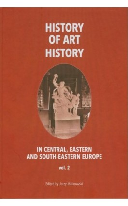 History of art history in central eastern and south-eastern Europe vol. 2 - Jerzy Malinowski - Ebook - 978-83-924110-9-3