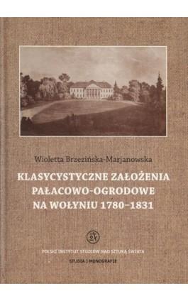 Klasycystyczne założenia pałacowo-ogrodowe na Wołyniu 1780-1831 - Wioletta Brzezińska-Marjanowska - Ebook - 978-83-62737-41-3