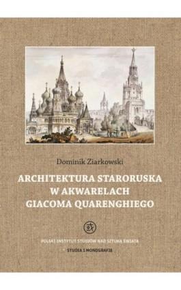 Architektura staroruska w akwarelach Giacoma Quarenghiego - Dominik Ziarkowski - Ebook - 978-83-62737-74-1