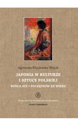 Japonia w kulturze i sztuce polskiej końca XIX i początków XX wieku - Agnieszka Kluczewska-Wójcik - Ebook - 978-83-62737-93-2