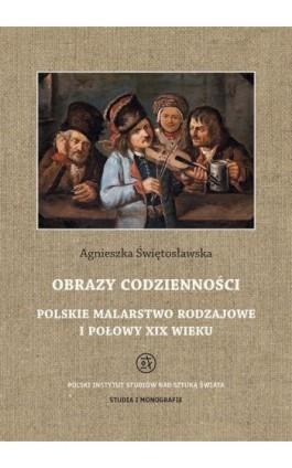 Obrazy codzienności Polskie malarstwo rodzajowe I połowy XIX wieku - Agnieszka Świętosławska - Ebook - 978-83-627-3794-9