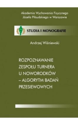 Rozpoznawanie zespołu Turnera u noworodków - algorytm badań przesiewowych - Andrzej Wiśniewski - Ebook - 978-83-89630-87-2