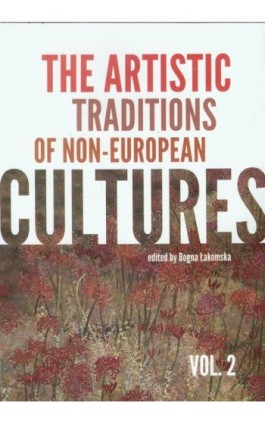 The artistic traditions of non-european cultures vol.2 - Bogna Łakomska - Ebook - 978-83-62737-20-8