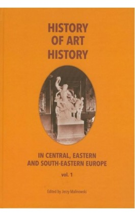 History of art history in central eastern and south-eastern Europe vol. 1 - Jerzy Malinowski - Ebook - 978-83-924110-8-6