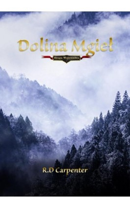 Dolina mgieł. Cz I. Droga Wojownika - R.D. Carpenter - Ebook - 978-83-8119-051-0