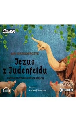 Jezus z Judenfeldu. Alpejski przypadek księdza Grosera - Jan Grzegorczyk - Audiobook - 978-83-7927-986-9