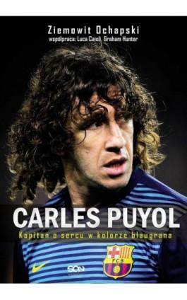 Carles Puyol. Kapitan o sercu w kolorze blaugrana - Ziemowit Ochapski - Ebook - 978-83-7924-100-2