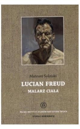 Lucian Freud malarz ciała - Mateusz Soliński - Ebook - 978-83-65480-02-6