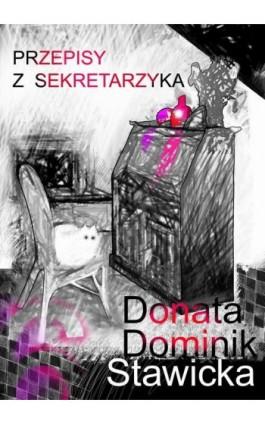 Przepisy z sekretarzyka - Donata Dominik-Stawicka - Ebook - 978-83-8041-005-3