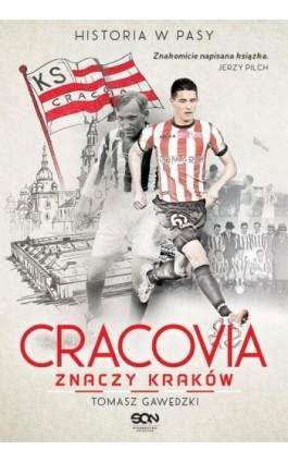 Cracovia znaczy Kraków. Historia w Pasy - Tomasz Gawędzki - Ebook - 978-83-7924-641-0