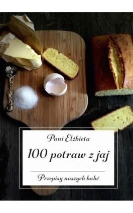 100 potraw z jaj. Przepisy naszych babć - Pani Elżbieta - Ebook - 978-83-7900-773-8