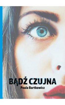 Bądź czujna - Paula Bartkowicz - Ebook - 978-83-7900-765-3
