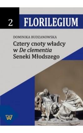 """Cztery cnoty władcy w """"""""De Clementia"""""""" Seneki Młodszego - Dominika Budzanowska - Ebook - 978-83-7072-779-6"""