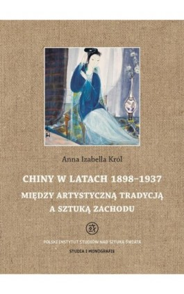 Chiny w latach 1898 - 1937 - Anna Izabella Król - Ebook - 978-83-62737-86-4