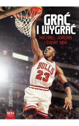 Grać i wygrać. Michael Jordan i świat NBA - David Halberstam - Ebook - 978-83-7924-550-5