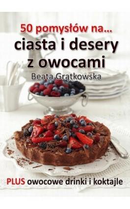 50 pomysłów na ciasta i desery z owocami - Beata Grątkowska - Ebook - 978-83-7859-193-1