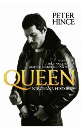 Queen. Nieznana historia - Peter Hince - Ebook - 978-83-63248-09-3