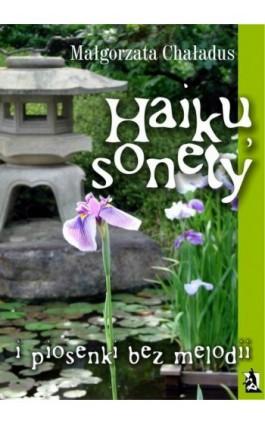 Haiku, sonety i piosenki bez melodii - Małgorzata Chaładus - Ebook - 978-83-7900-203-0