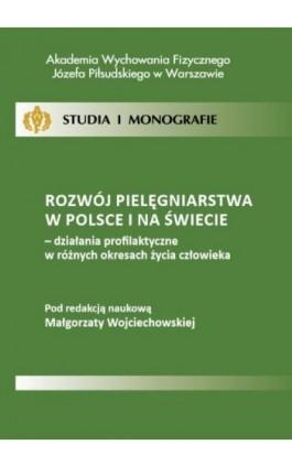 Rozwój pielęgniarstwa w Polsce i na świecie - działania profilaktyczne w różnych okresach życia człowieka - Ebook - 978-83-61830-38-2